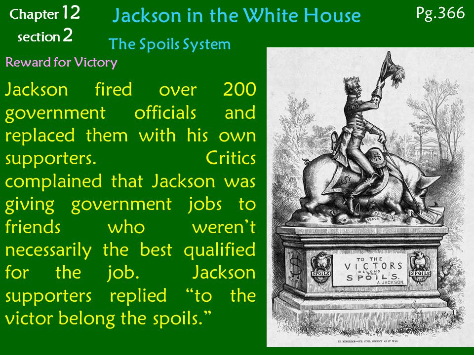 Reward for Victory The Spoils System Jackson fired over 200 government officials and replaced them with his own supporters.