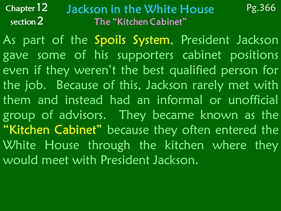 As part of the Spoils System, President Jackson gave some of his supporters cabinet positions even if they weren't the best qualified person for the job.