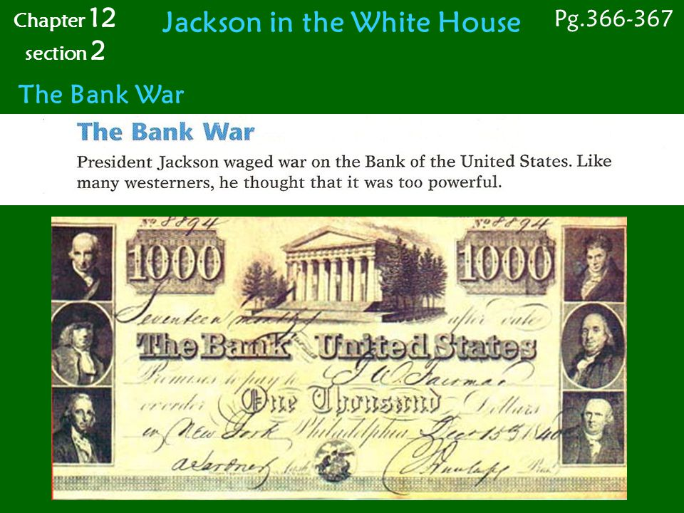 The Bank War Jackson in the White House Pg.366-367 Chapter 12 section 2