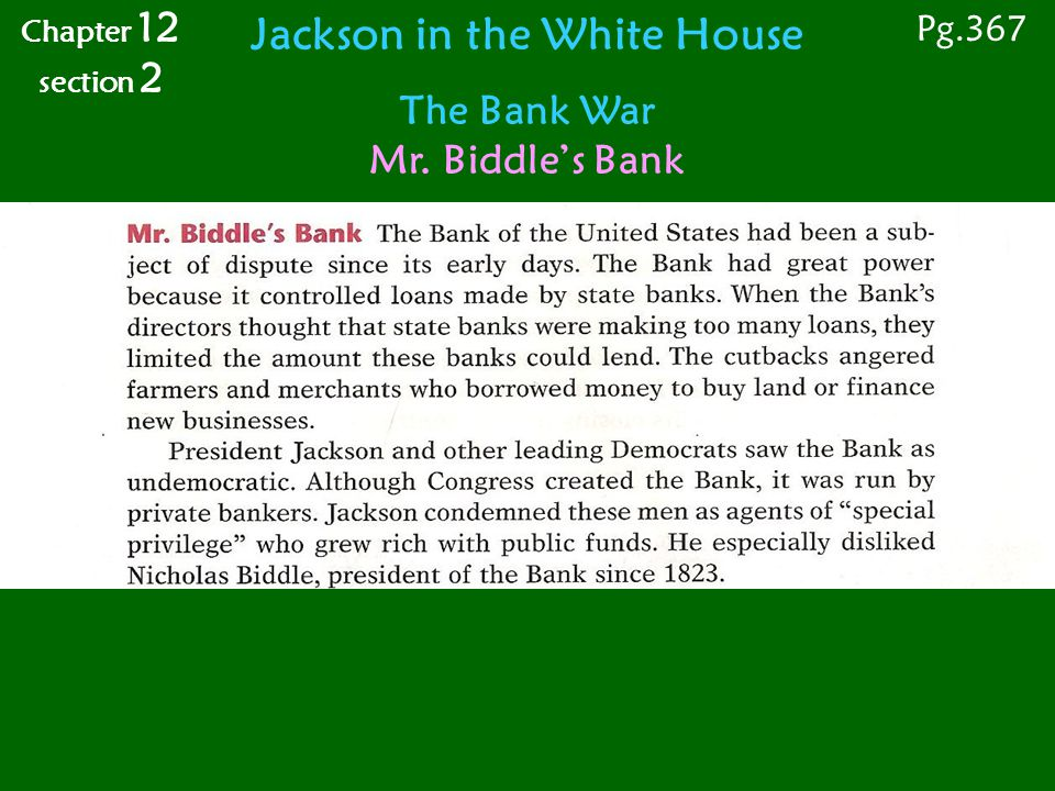 The Bank War Mr. Biddle's Bank Jackson in the White House Pg.367 Chapter 12 section 2