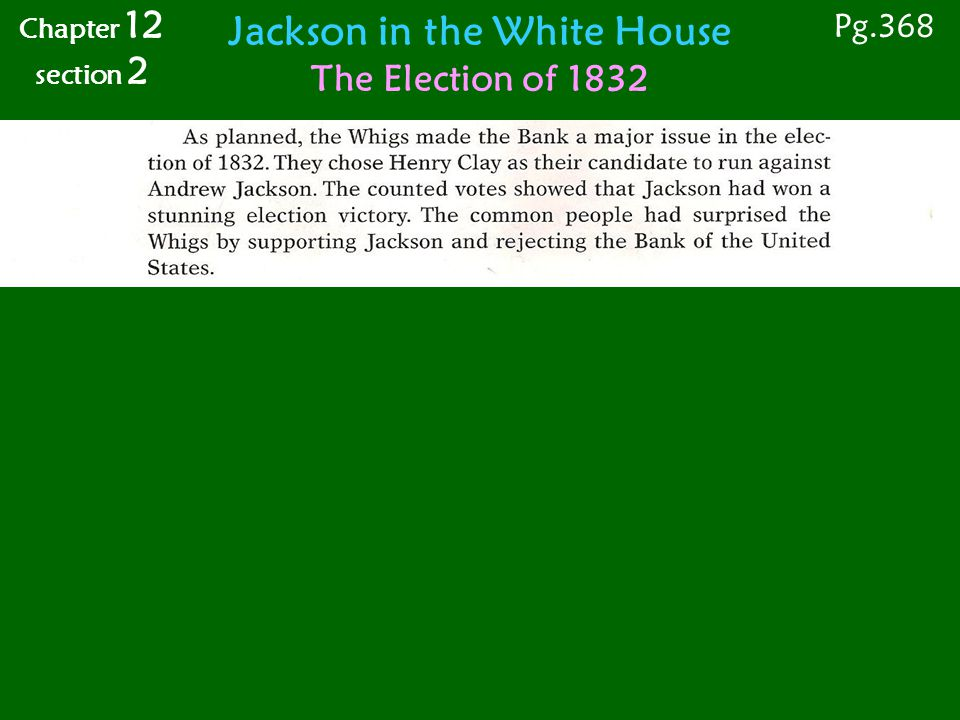 Jackson in the White House The Election of 1832 Pg.368 Chapter 12 section 2