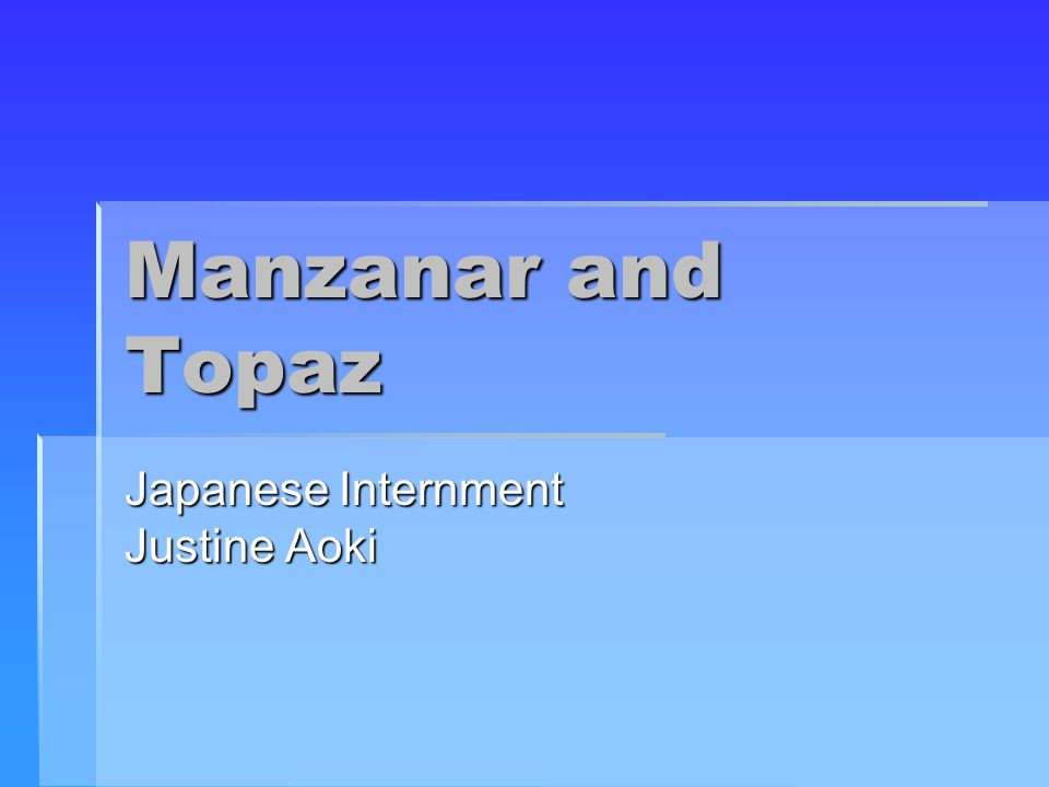 Manzanar and Topaz Japanese Internment Justine Aoki
