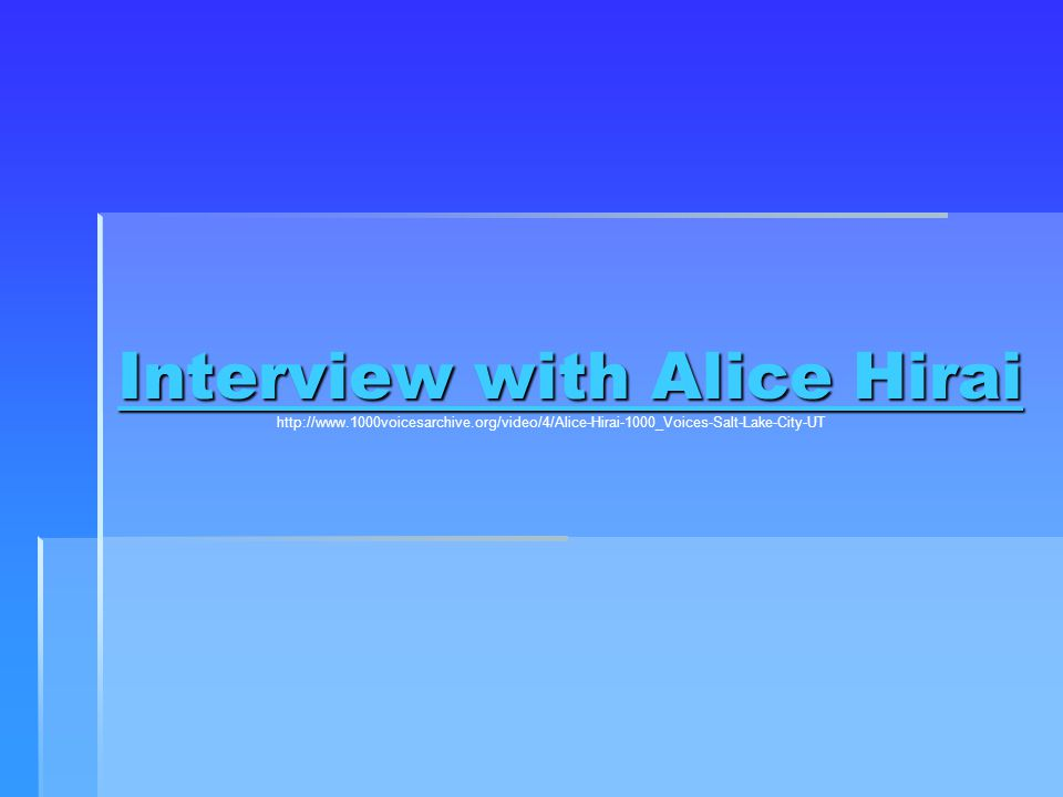 Interview with Alice Hirai Interview with Alice Hirai http://www.1000voicesarchive.org/video/4/Alice-Hirai-1000_Voices-Salt-Lake-City-UT