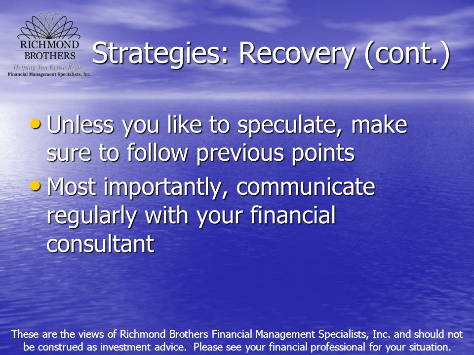 Strategies: Recovery (cont.) Unless you like to speculate, make sure to follow previous points Unless you like to speculate, make sure to follow previ