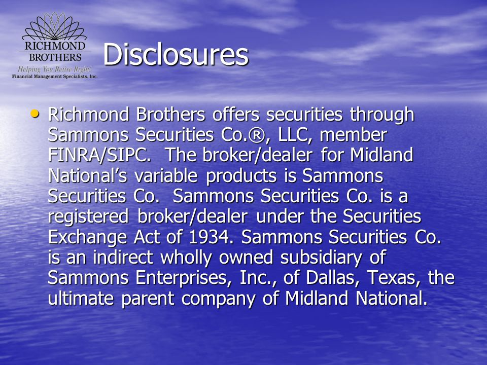 Richmond Brothers offers securities through Sammons Securities Co.®, LLC, member FINRA/SIPC. The broker/dealer for Midland National's variable product