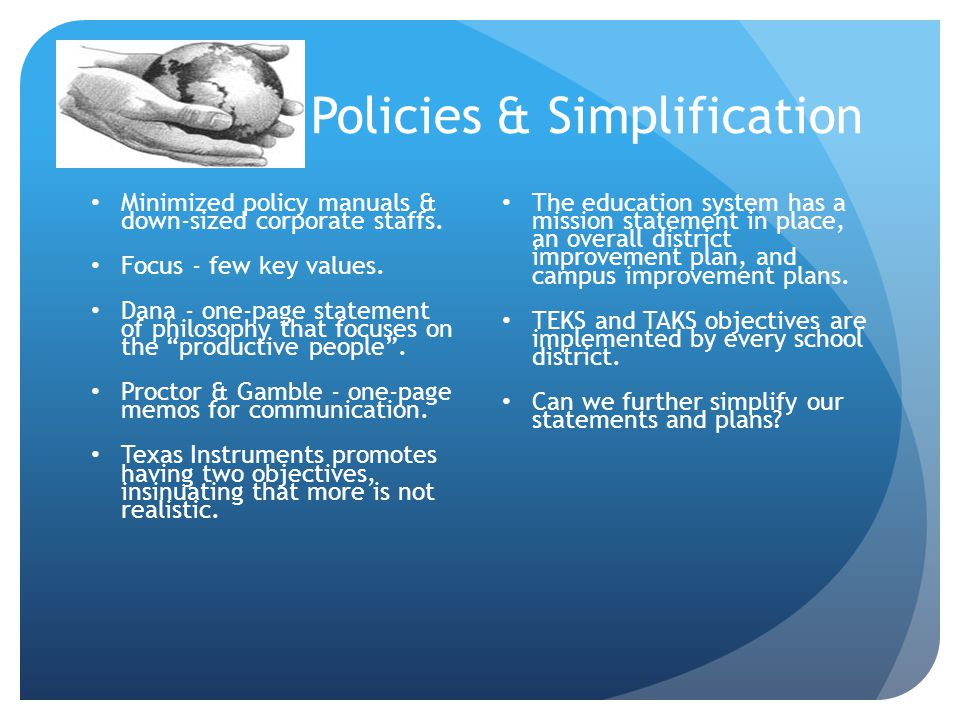 Policies & Simplification Minimized policy manuals & down-sized corporate staffs.