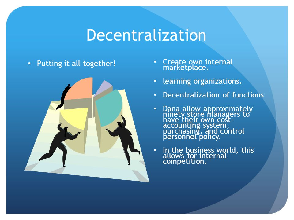 Decentralization Putting it all together. Create own internal marketplace.