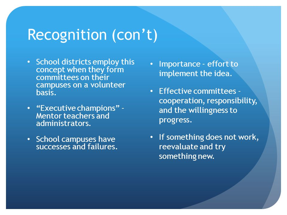 Recognition (con't) School districts employ this concept when they form committees on their campuses on a volunteer basis.