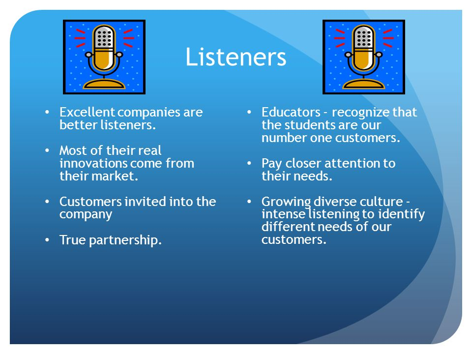 Listeners Excellent companies are better listeners.