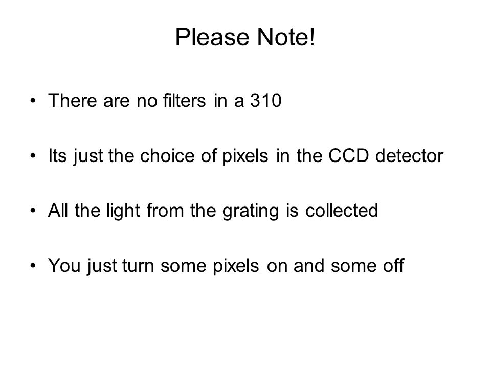 Please Note! There are no filters in a 310 Its just the choice of pixels in the CCD detector All the light from the grating is collected You just turn
