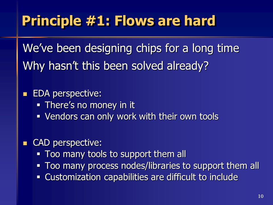 10 Principle #1: Flows are hard We've been designing chips for a long time Why hasn't this been solved already.