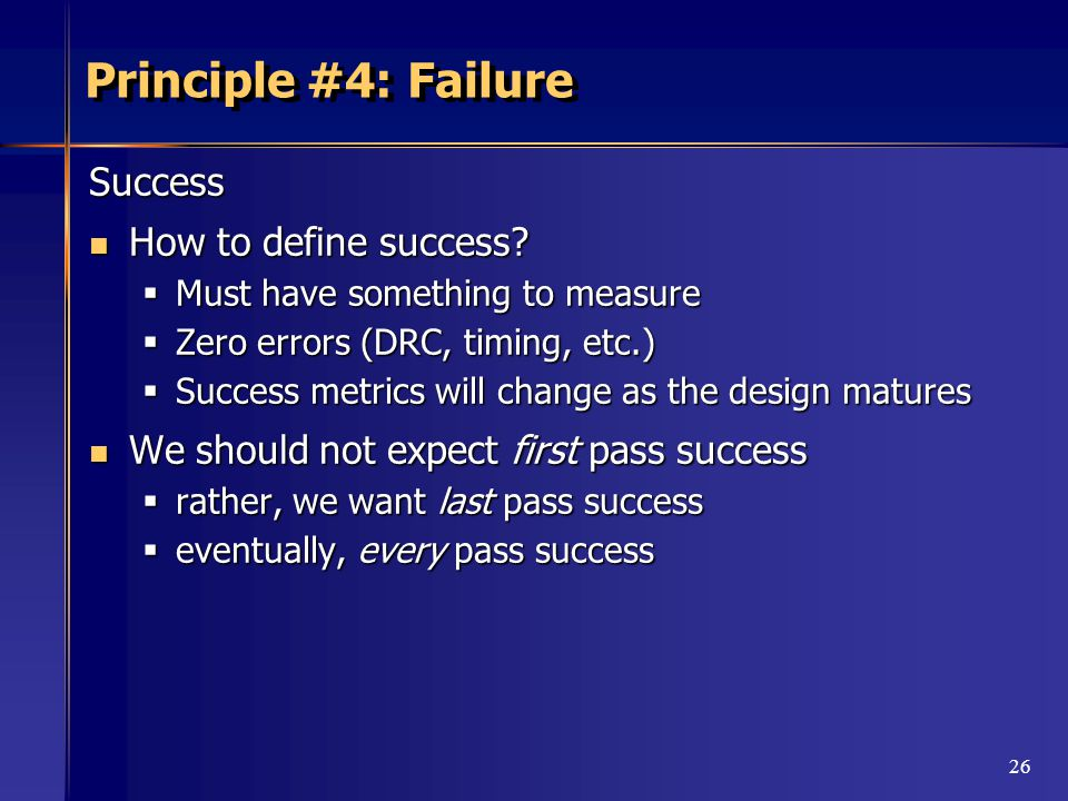26 Principle #4: Failure Success How to define success.