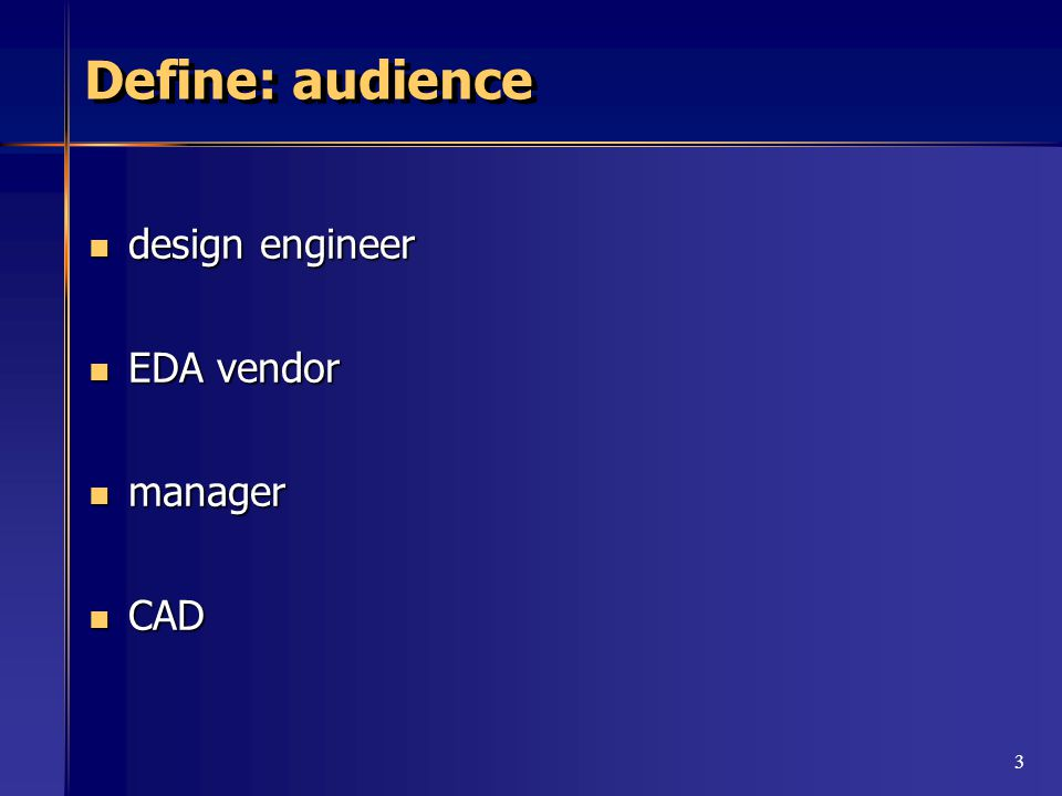 3 Define: audience design engineer design engineer EDA vendor EDA vendor manager manager CAD CAD
