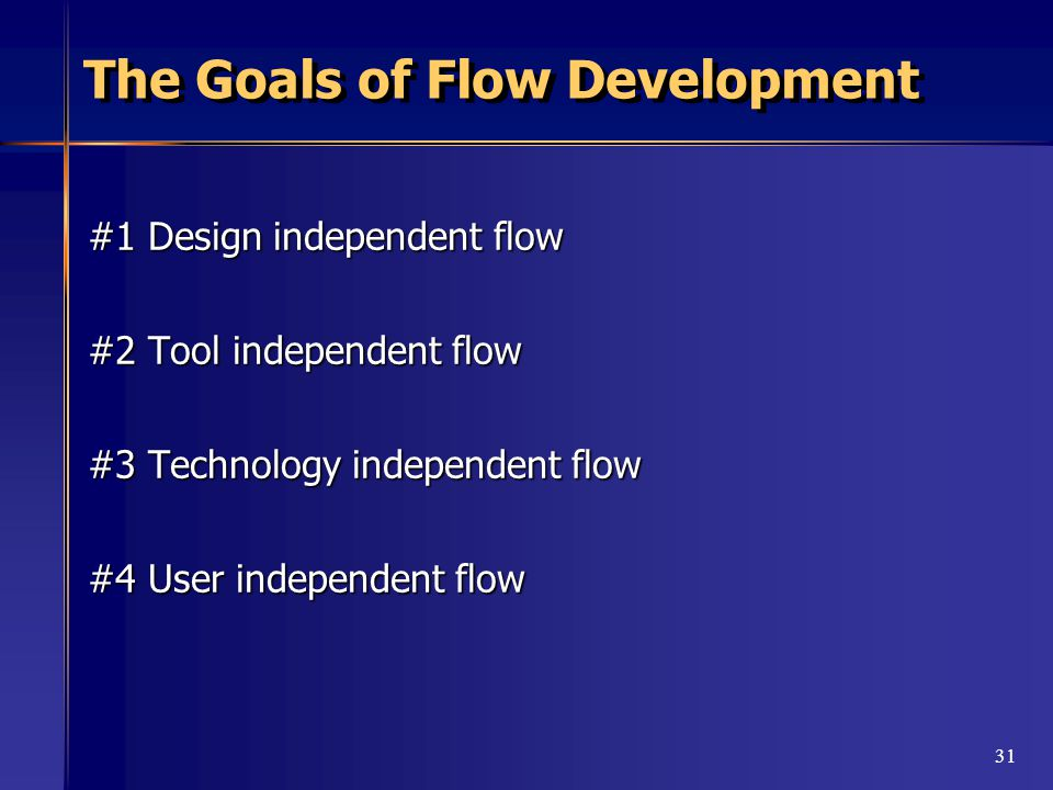 31 The Goals of Flow Development #1 Design independent flow #2 Tool independent flow #3 Technology independent flow #4 User independent flow