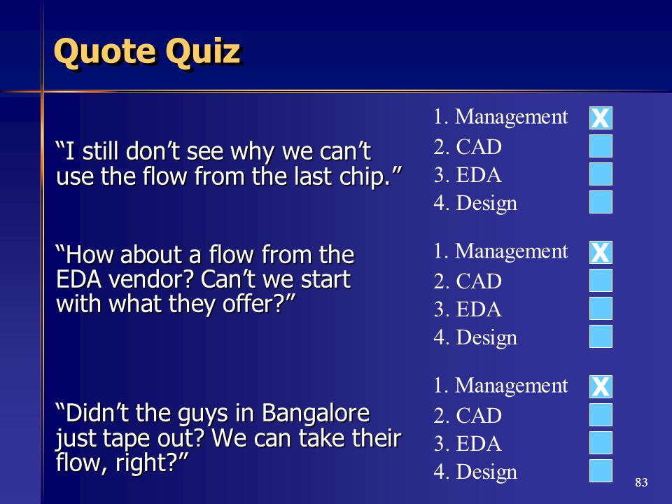83 Quote Quiz I still don't see why we can't use the flow from the last chip. How about a flow from the EDA vendor.