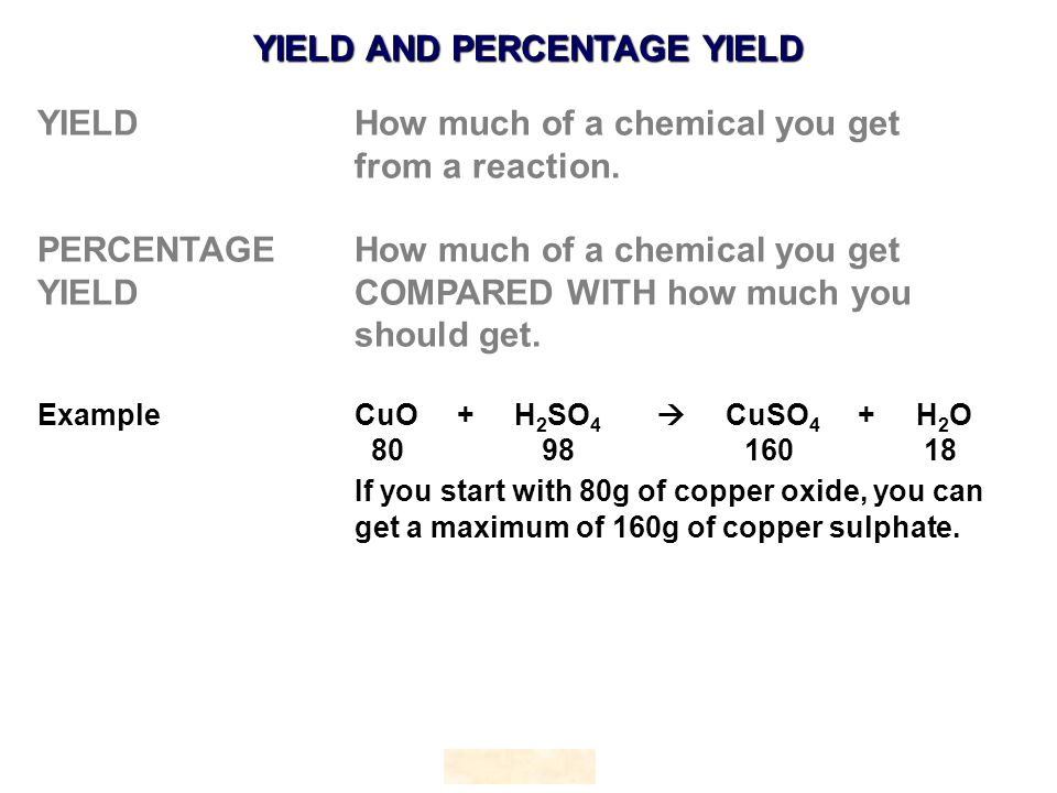 YIELD How much of a chemical you get from a reaction.