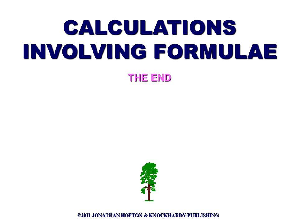 ©2011 JONATHAN HOPTON & KNOCKHARDY PUBLISHING CALCULATIONS INVOLVING FORMULAE THE END