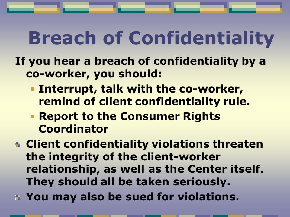 Maintaining Confidentiality Keep all client records secure and other papers with client information put away when not in use (includes computer screen) Use private office areas for client contacts, where appropriate.