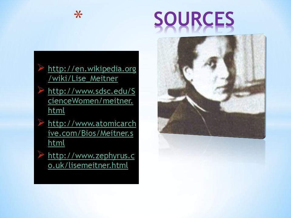  http://en.wikipedia.org /wiki/Lise_Meitner http://en.wikipedia.org /wiki/Lise_Meitner  http://www.sdsc.edu/S cienceWomen/meitner.