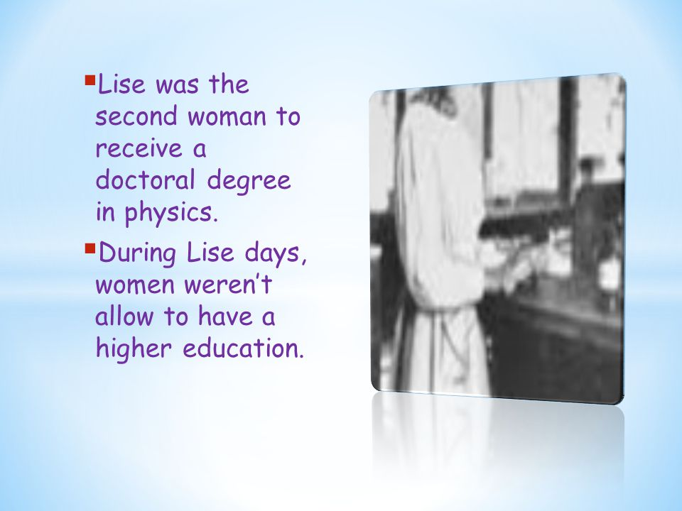  Lise was the second woman to receive a doctoral degree in physics.