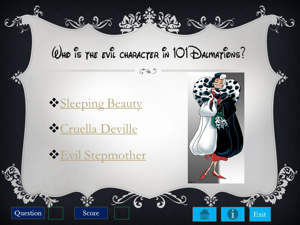  Cruella Deville Cruella Deville  Sleeping Beauty Sleeping Beauty  Evil Stepmother Evil Stepmother Score Question 3 1 Exit