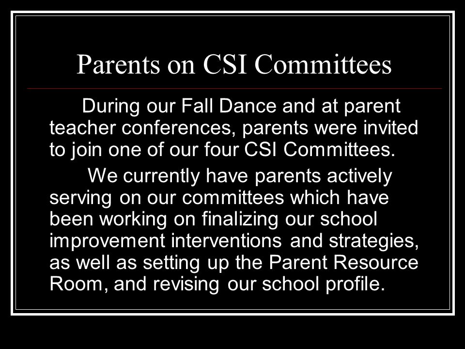 Parents on CSI Committees During our Fall Dance and at parent teacher conferences, parents were invited to join one of our four CSI Committees.