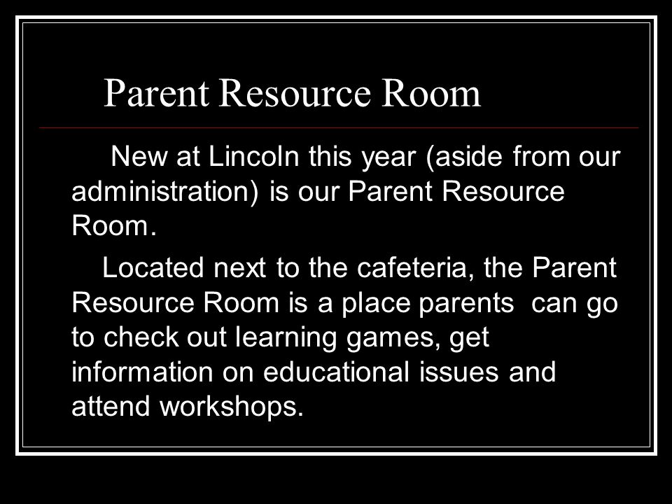 Parent Resource Room New at Lincoln this year (aside from our administration) is our Parent Resource Room.