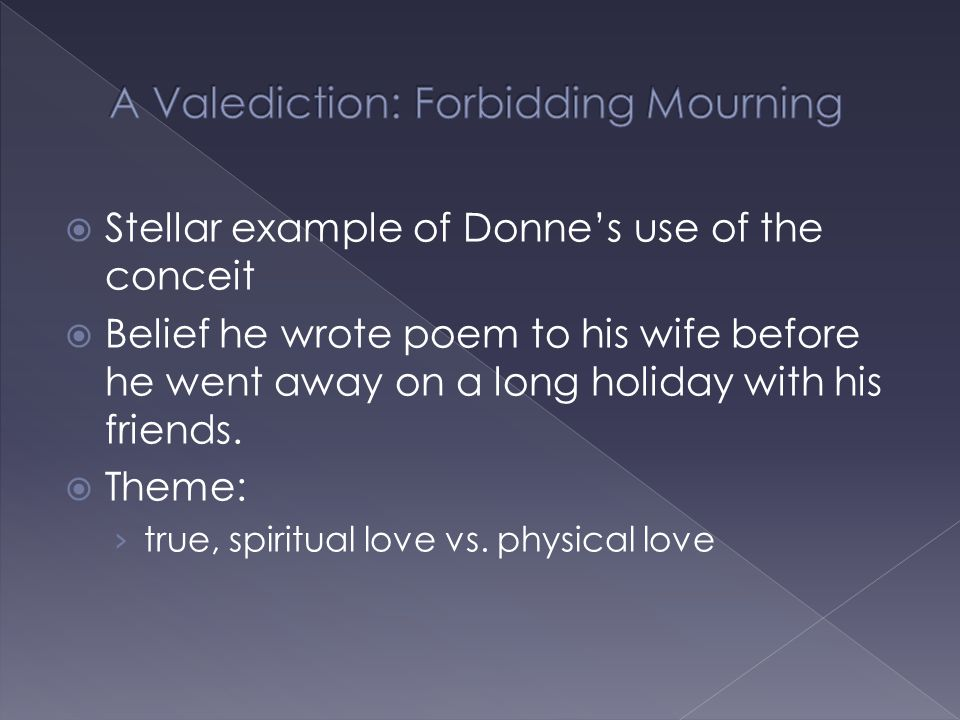  Stellar example of Donne's use of the conceit  Belief he wrote poem to his wife before he went away on a long holiday with his friends.  Theme: ›