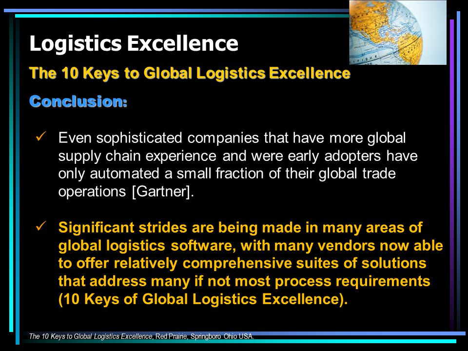 Logistics Excellence The 10 Keys to Global Logistics Excellence Conclusion : Even sophisticated companies that have more global supply chain experienc