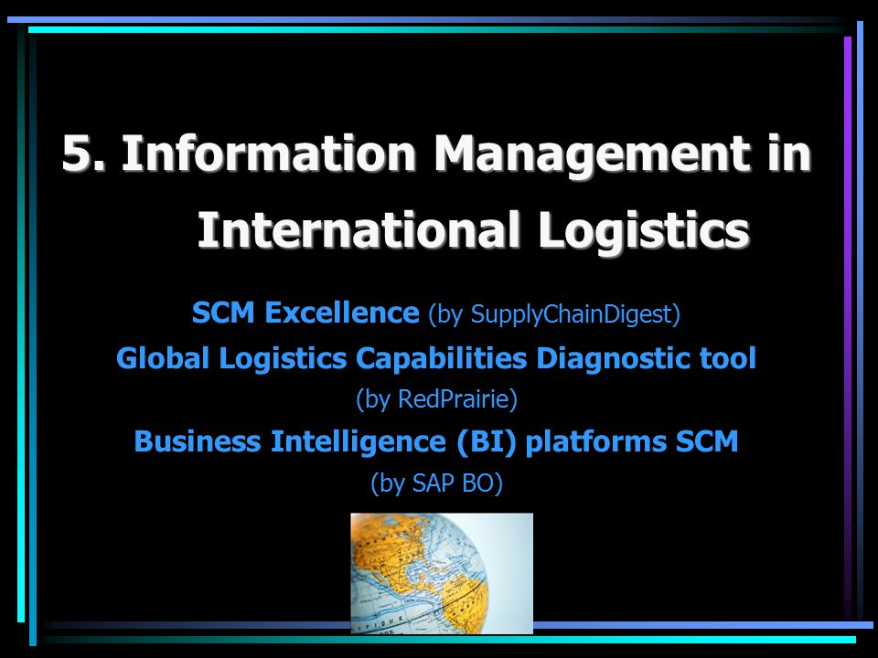 5. Information Management in International Logistics SCM Excellence (by SupplyChainDigest) Global Logistics Capabilities Diagnostic tool (by RedPrairi