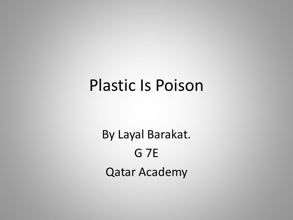 Plastic Is Poison By Layal Barakat. G 7E Qatar Academy