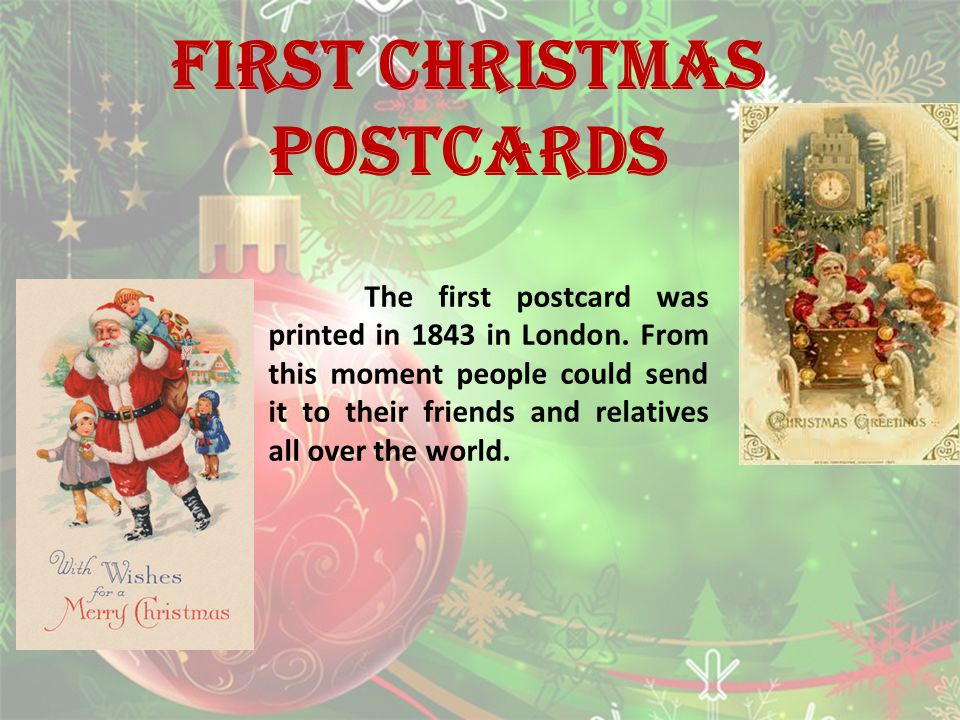 FIRST CHRISTMAS POSTCARDS The first postcard was printed in 1843 in London.