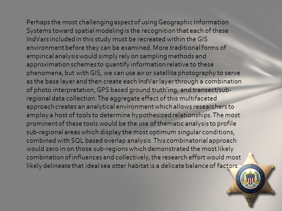 Perhaps the most challenging aspect of using Geographic Information Systems toward spatial modeling is the recognition that each of these IndVars incl