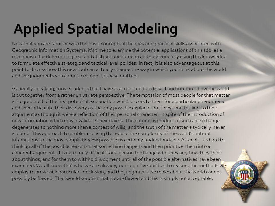 Applied Spatial Modeling Now that you are familiar with the basic conceptual theories and practical skills associated with Geographic Information Syst