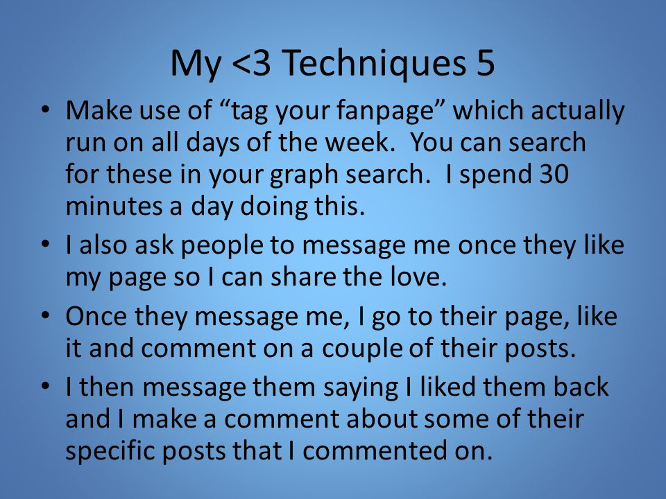 My <3 Techniques 5 Make use of tag your fanpage which actually run on all days of the week.