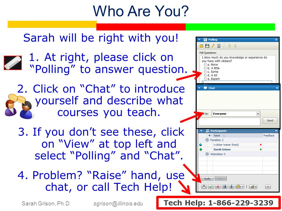 "Sarah Grison, Ph.D. sgrison@illinois.edu Tech Help: 1-866-229-3239 Who Are You? Sarah will be right with you! 1.At right, please click on ""Polling"" to"