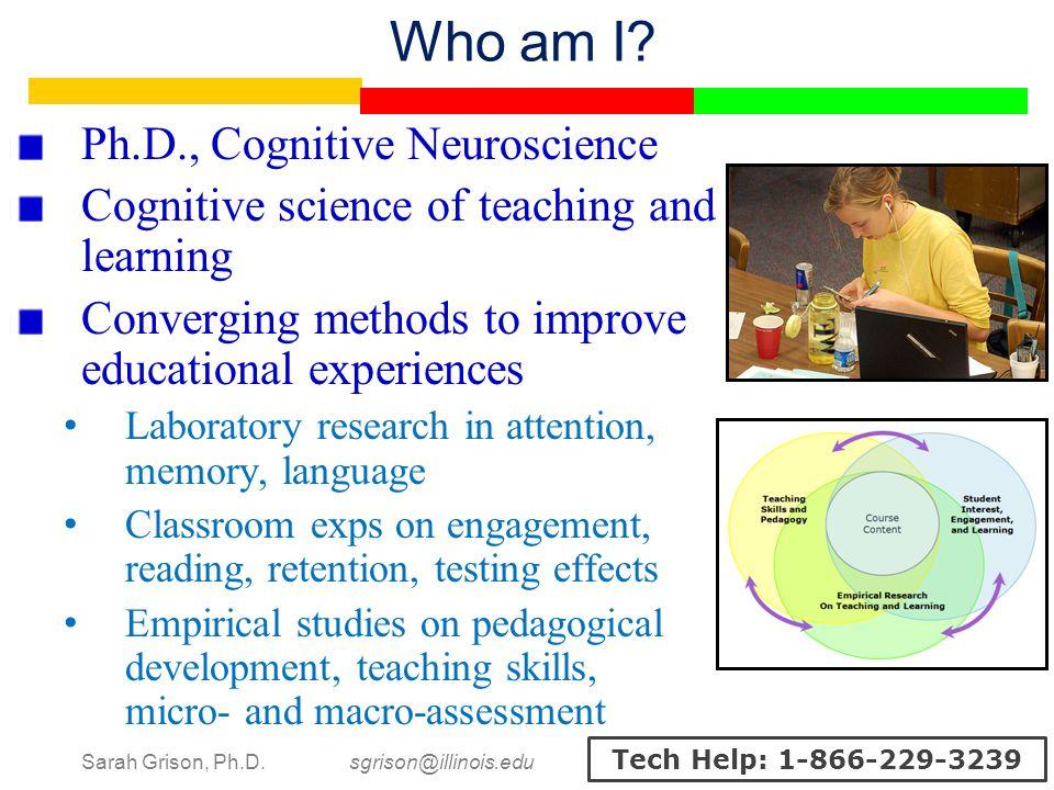 Sarah Grison, Ph.D. sgrison@illinois.edu Tech Help: 1-866-229-3239 Who am I.