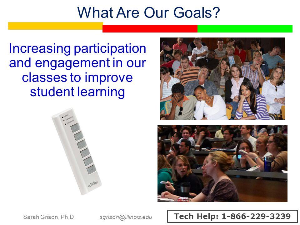Sarah Grison, Ph.D. sgrison@illinois.edu Tech Help: 1-866-229-3239 What Are Our Goals.