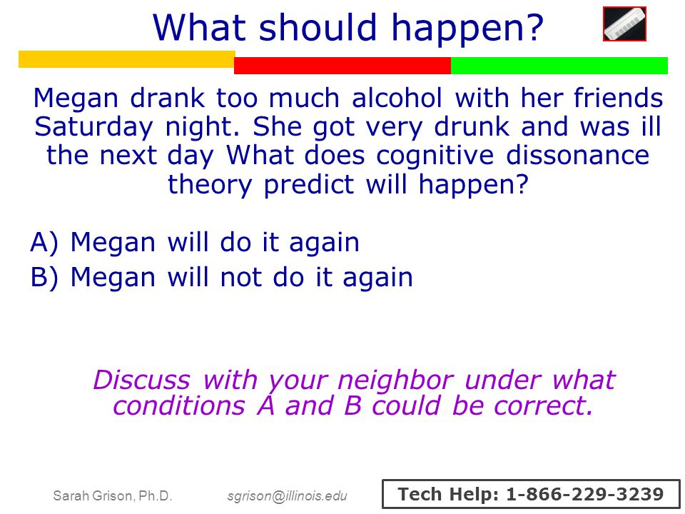 Sarah Grison, Ph.D. sgrison@illinois.edu Tech Help: 1-866-229-3239 Megan drank too much alcohol with her friends Saturday night. She got very drunk an