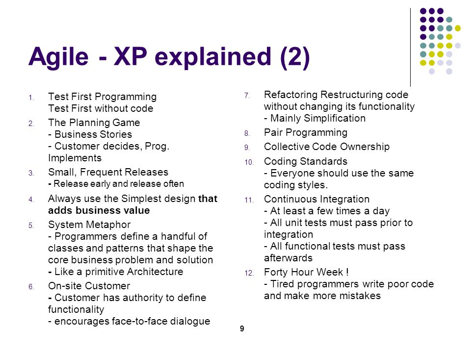 9 Agile - XP explained (2) 1. Test First Programming Test First without code 2.