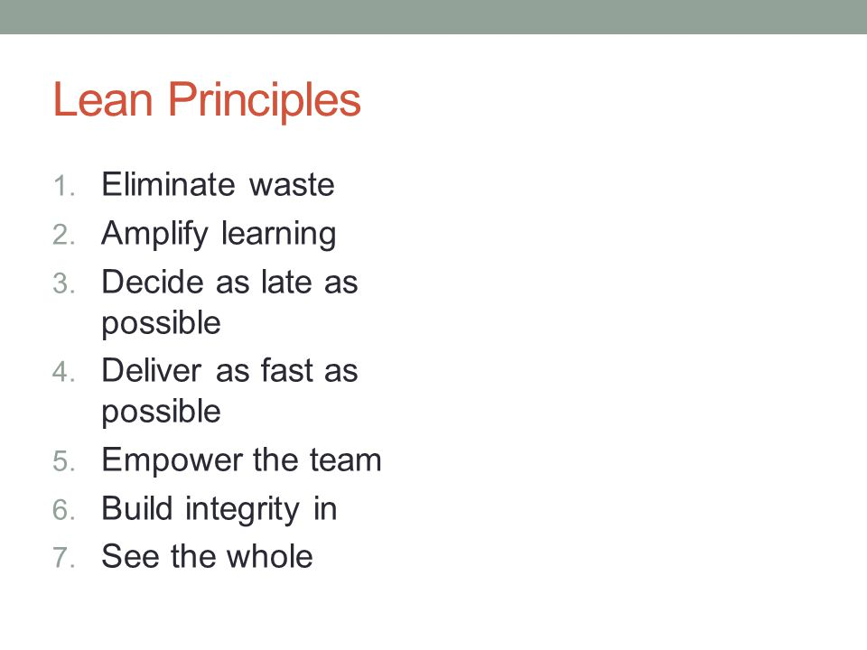 Lean Principles 1. Eliminate waste 2. Amplify learning 3.