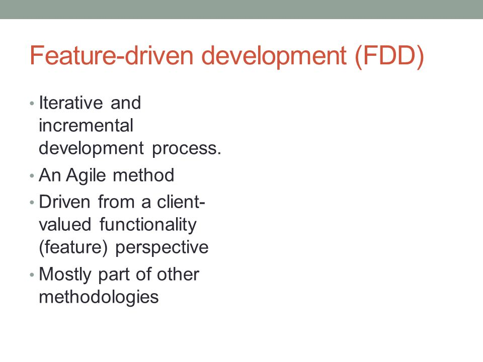 Feature-driven development (FDD) Iterative and incremental development process.