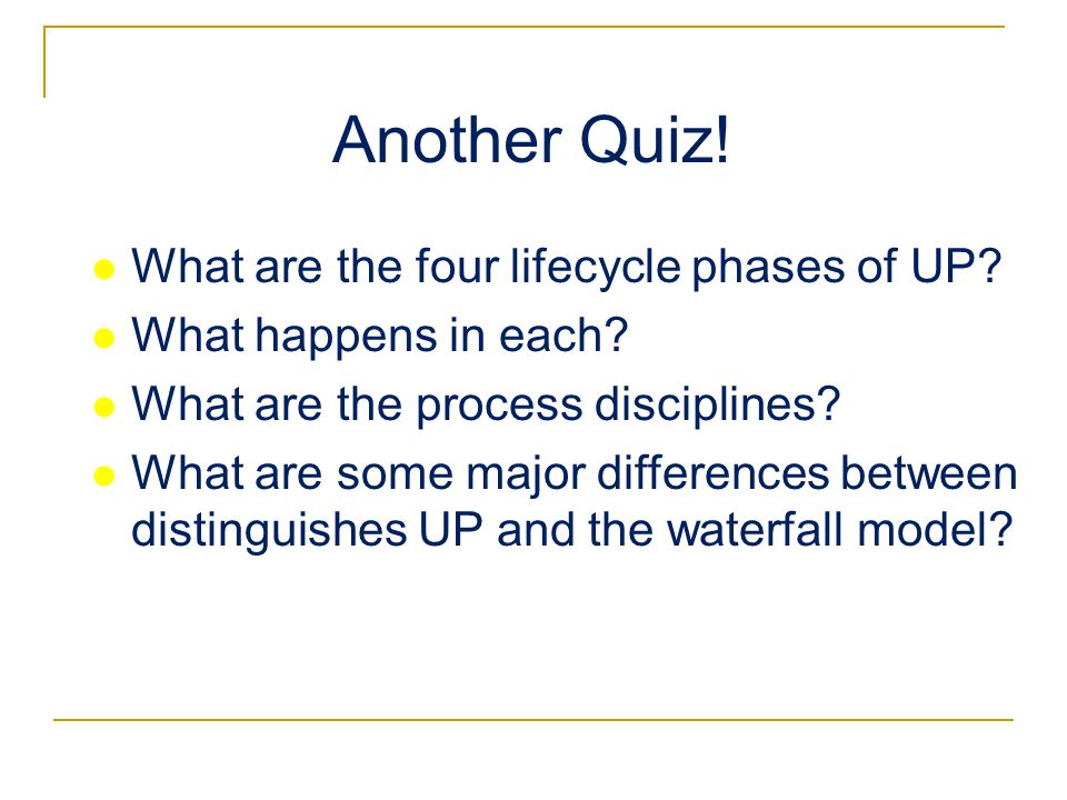 Another Quiz. What are the four lifecycle phases of UP.