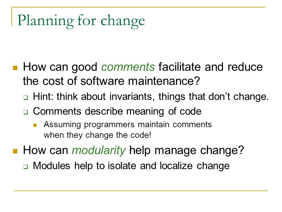 Planning for change How can good comments facilitate and reduce the cost of software maintenance.