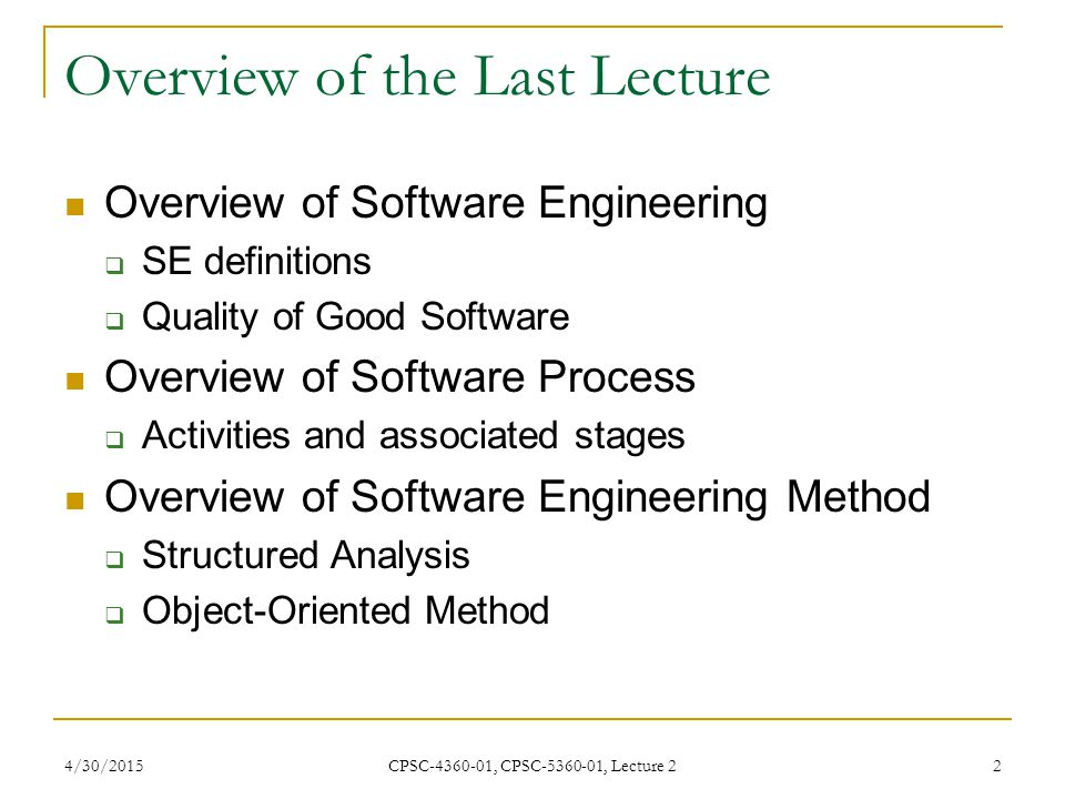 4/30/2015 CPSC-4360-01, CPSC-5360-01, Lecture 2 3 Overview of This Lecture Software Development Models  Waterfall Model  Evolutionary Models  Incremental Model  Spiral Model  Unified Process Overview of UML  History  4 + 1 View models  Using UML in UP