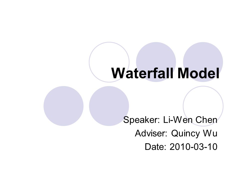 Waterfall Model Speaker: Li-Wen Chen Adviser: Quincy Wu Date: 2010-03-10