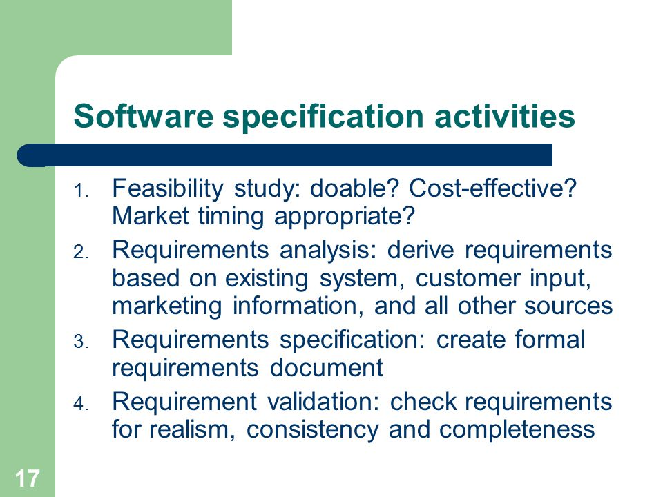 17 Software specification activities 1. Feasibility study: doable.
