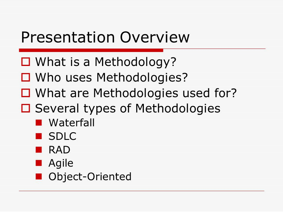 Presentation Overview WWhat is a Methodology. WWho uses Methodologies.