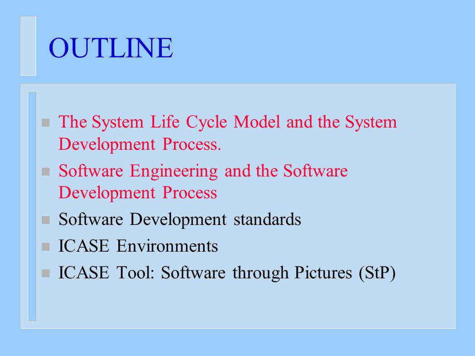 OUTLINE n The System Life Cycle Model and the System Development Process.