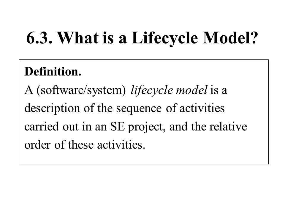 6.3. What is a Lifecycle Model. Definition.